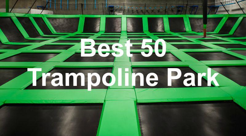 best 50 trampoline parks